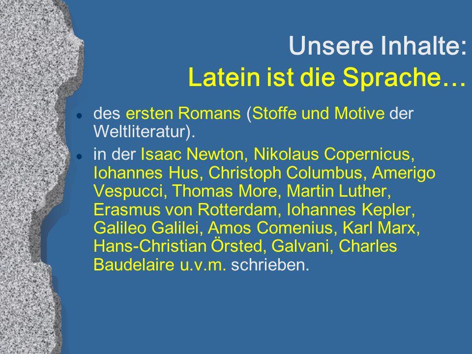 Unsere Inhalte: Latein ist die Sprache… l des ersten Romans (Stoffe und Motive der Weltliteratur).