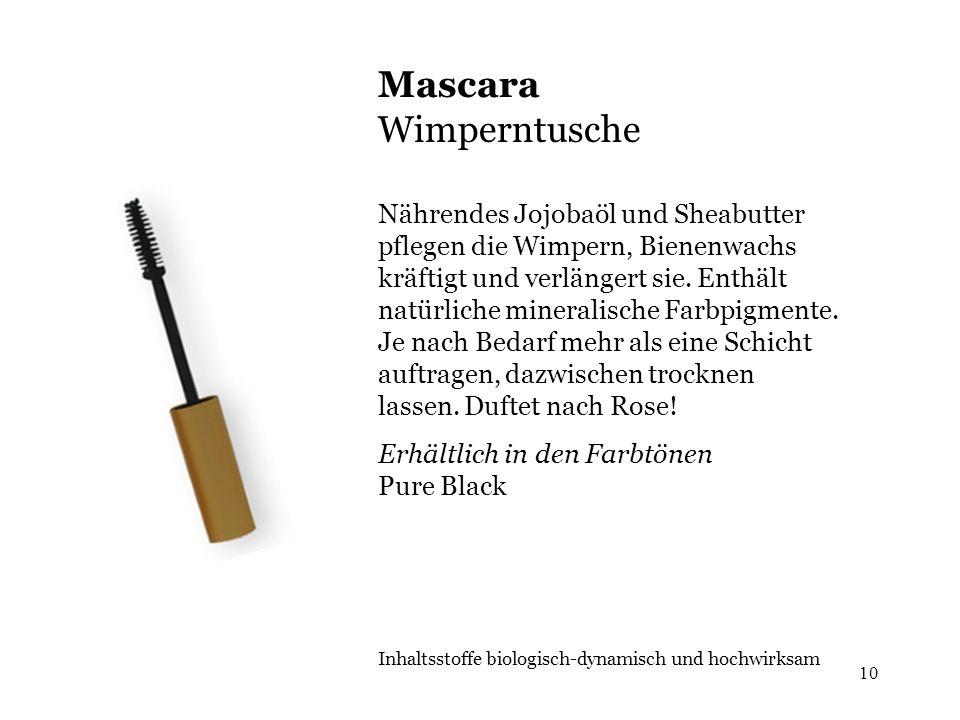 10 Mascara Wimperntusche Nährendes Jojobaöl und Sheabutter pflegen die Wimpern, Bienenwachs kräftigt und verlängert sie.