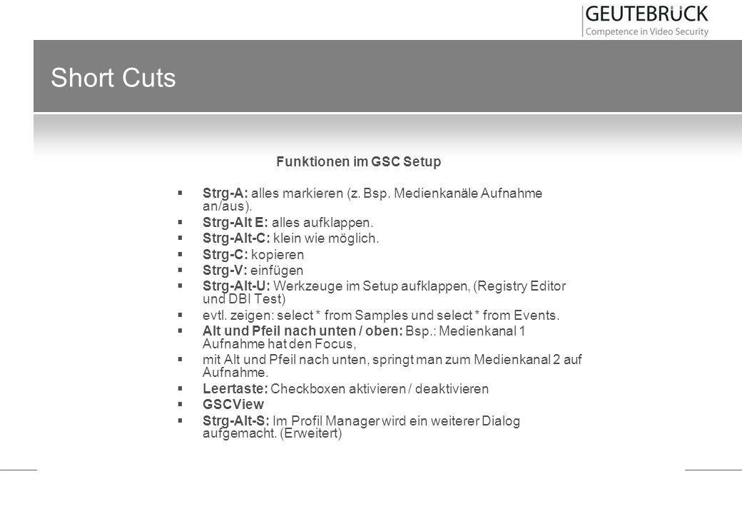 Short Cuts Funktionen im GSC Setup Strg-A: alles markieren (z. Bsp. Medienkanäle Aufnahme an/aus). Strg-Alt E: alles aufklappen. Strg-Alt-C: klein wie
