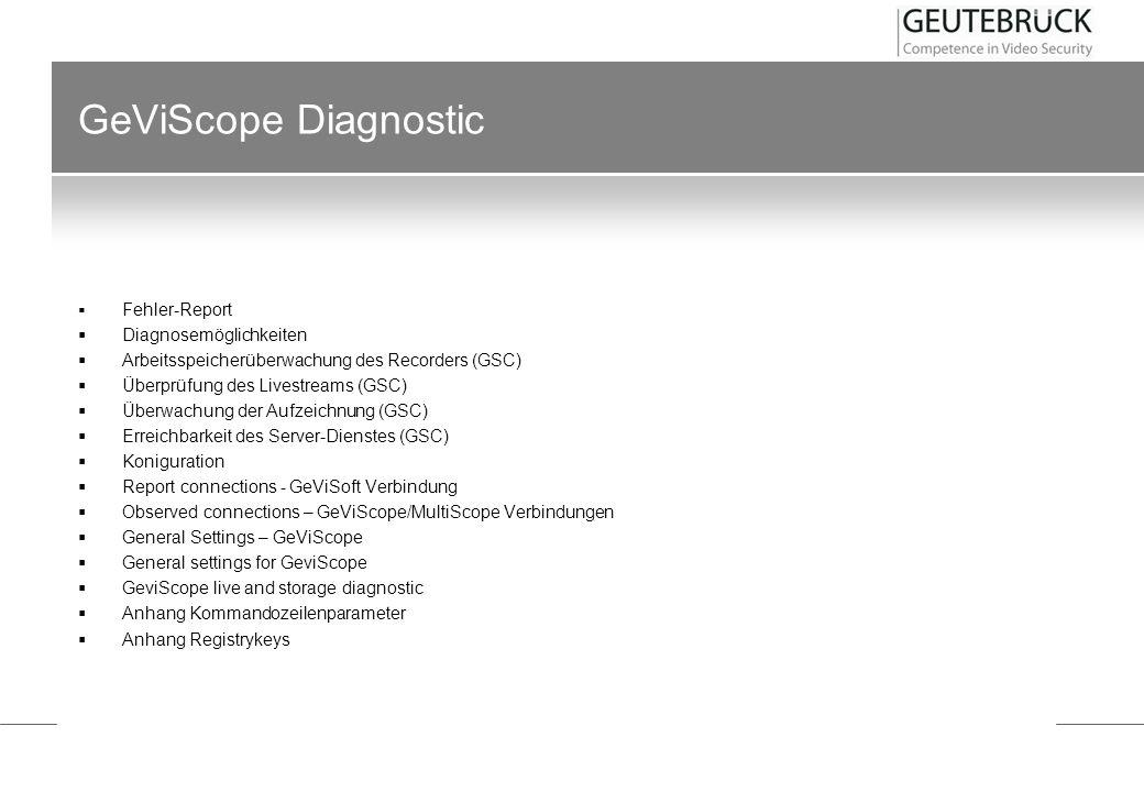 GeViScope Diagnostic Fehler-Report Diagnosemöglichkeiten Arbeitsspeicherüberwachung des Recorders (GSC) Überprüfung des Livestreams (GSC) Überwachung