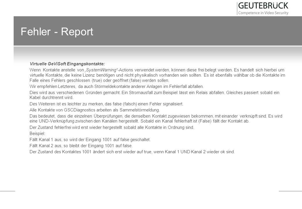Fehler - Report Virtuelle GeViSoft Eingangskontakte: Wenn Kontakte anstelle von SystemWarning-Actions verwendet werden, können diese frei belegt werde