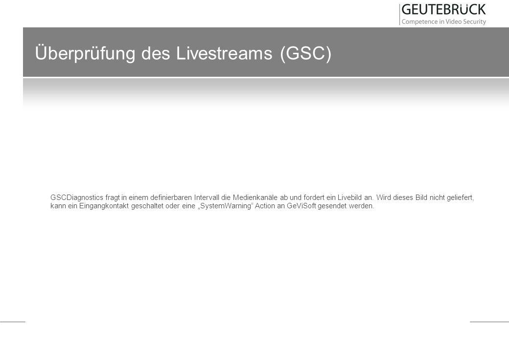 Überprüfung des Livestreams (GSC) GSCDiagnostics fragt in einem definierbaren Intervall die Medienkanäle ab und fordert ein Livebild an. Wird dieses B