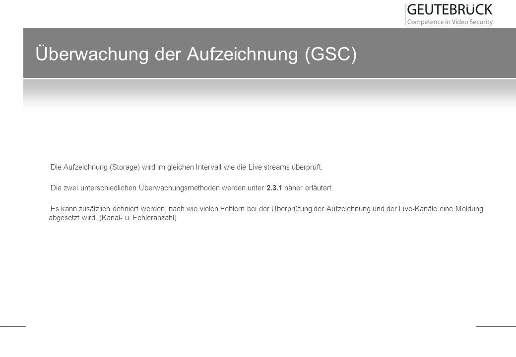 Überwachung der Aufzeichnung (GSC) Die Aufzeichnung (Storage) wird im gleichen Intervall wie die Live streams überprüft. Die zwei unterschiedlichen Üb