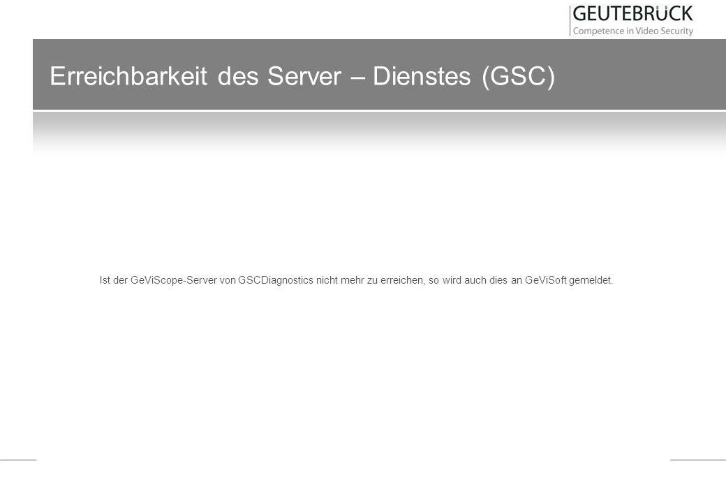 Erreichbarkeit des Server – Dienstes (GSC) Ist der GeViScope-Server von GSCDiagnostics nicht mehr zu erreichen, so wird auch dies an GeViSoft gemeldet