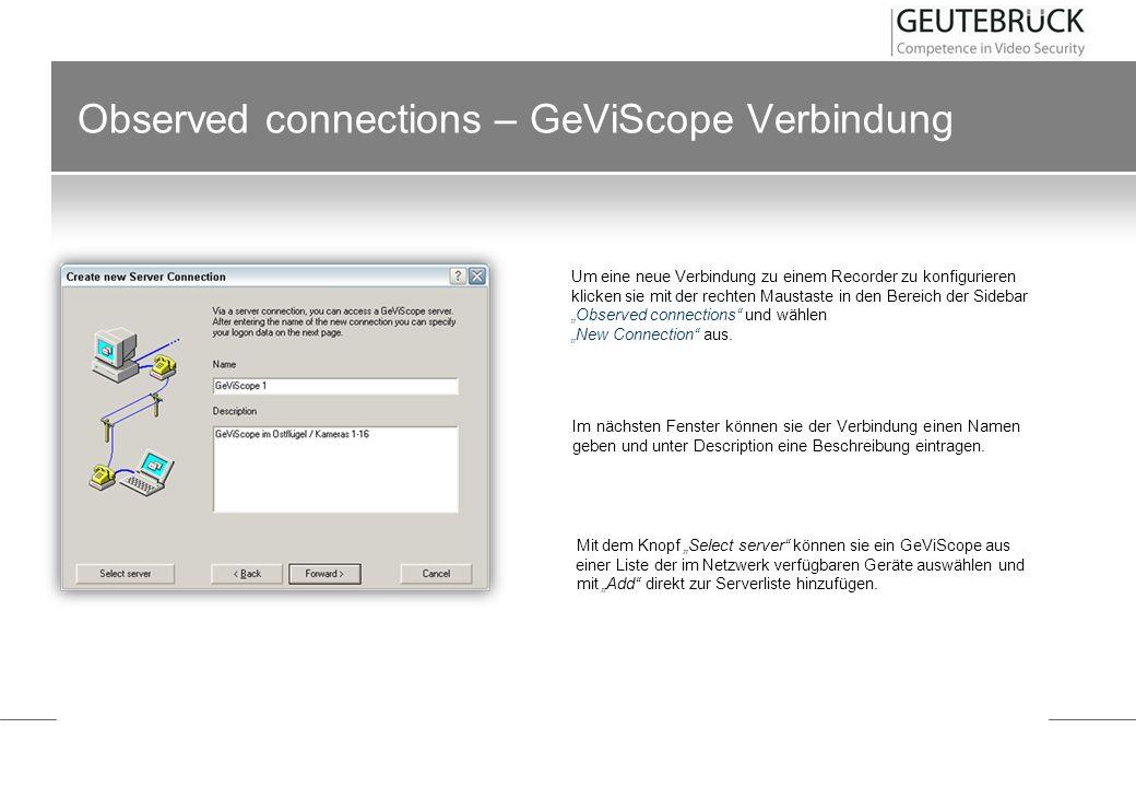 Observed connections – GeViScope Verbindung Um eine neue Verbindung zu einem Recorder zu konfigurieren klicken sie mit der rechten Maustaste in den Be