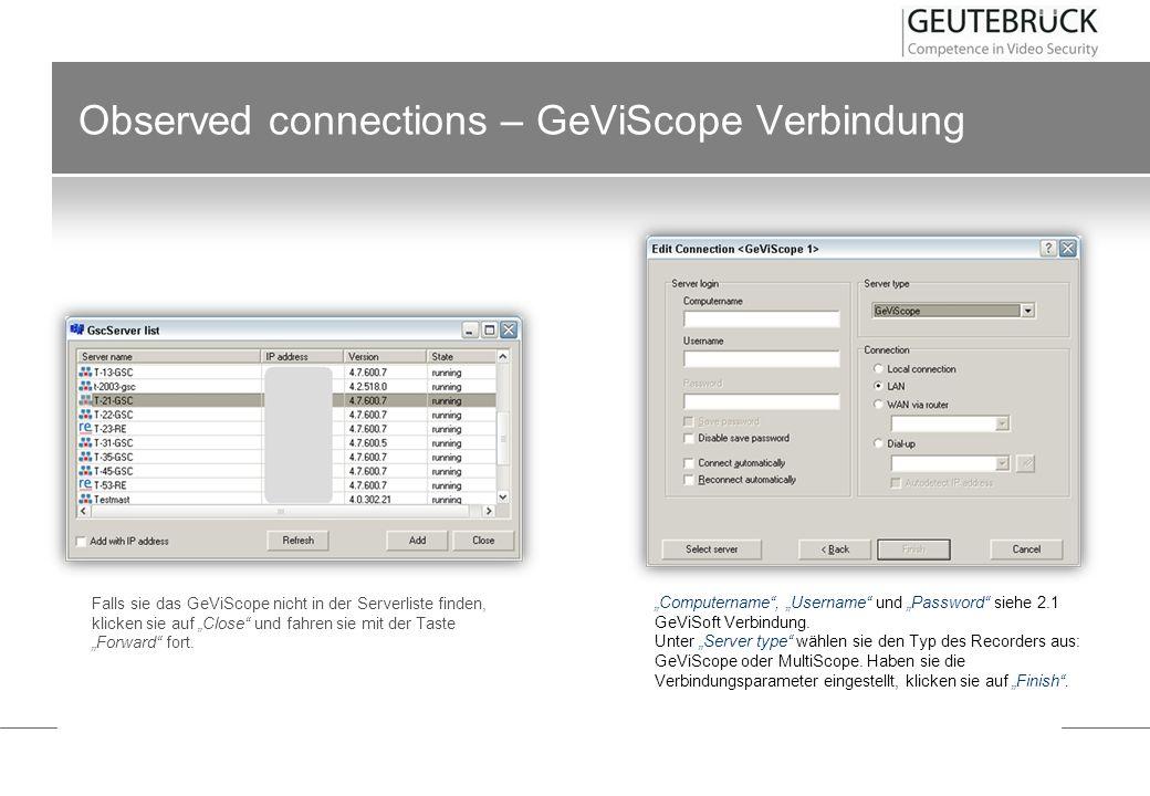 Observed connections – GeViScope Verbindung Falls sie das GeViScope nicht in der Serverliste finden, klicken sie auf Close und fahren sie mit der Tast