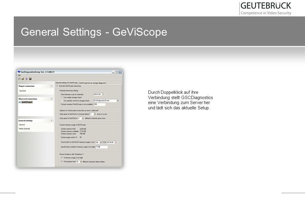 General Settings - GeViScope Durch Doppelklick auf ihre Verbindung stellt GSCDiagnostics eine Verbindung zum Server her und lädt sich das aktuelle Set