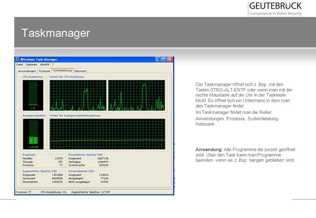 Taskmanager Der Taskmanager öffnet sich z. Bsp. mit den Tasten,STRG-ALT-ENTF oder wenn man mit der rechte Maustaste auf die Uhr in der Taskleiste klic