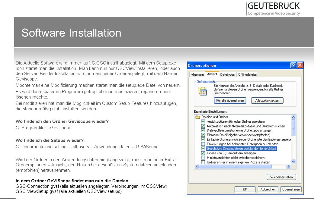 Software Installation Im Ordner GSC Server: GSC-Setup.set (aktuelles GSC Setup) Bsp.: 1 Man kann unter Anwendungsdaten dem Geviscope Ordner einen anderen Namen geben.