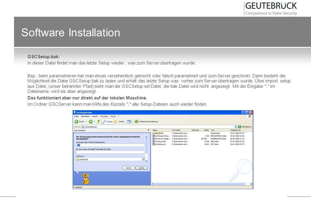 Software Installation GSCSetup.bak: In dieser Datei findet man das letzte Setup wieder, was zum Server übertragen wurde. Bsp.: beim parametrieren hat
