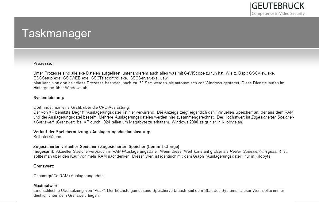Taskmanager Prozesse: Unter Prozesse sind alle exe Dateien aufgelistet, unter anderem auch alles was mit GeViScope zu tun hat. Wie z. Bsp.: GSCView.ex