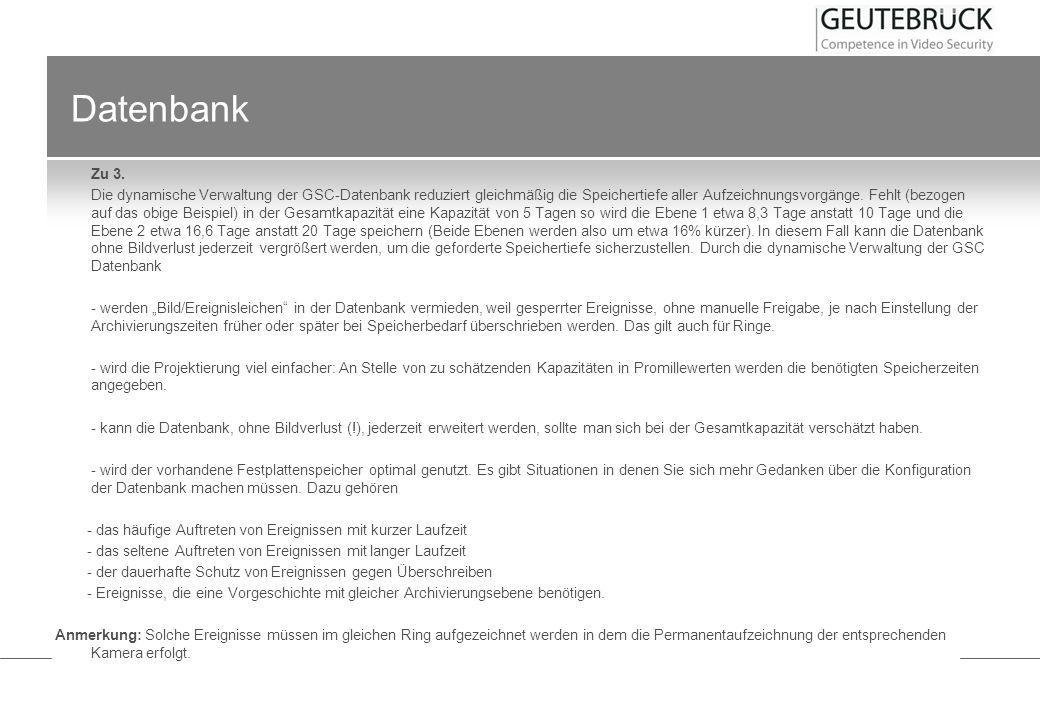 Datenbank Zu 3. Die dynamische Verwaltung der GSC-Datenbank reduziert gleichmäßig die Speichertiefe aller Aufzeichnungsvorgänge. Fehlt (bezogen auf da