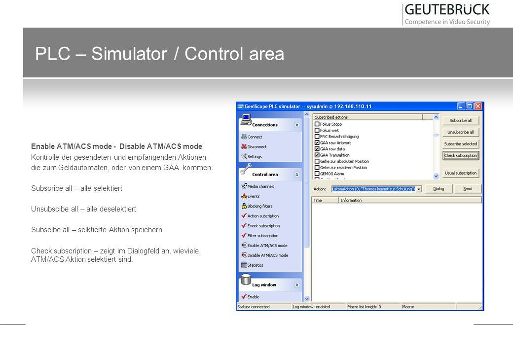 PLC – Simulator / Control area Enable ATM/ACS mode - Disable ATM/ACS mode Kontrolle der gesendeten und empfangenden Aktionen die zum Geldautomaten, od