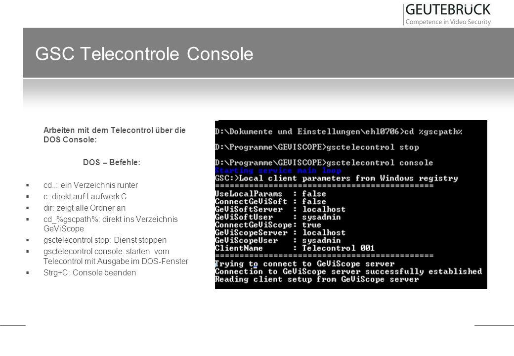 GSC Telecontrole Console Arbeiten mit dem Telecontrol über die DOS Console: DOS – Befehle: cd..: ein Verzeichnis runter c: direkt auf Laufwerk C dir: