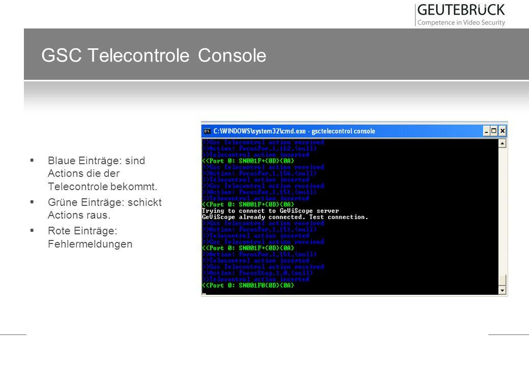 GSC Telecontrole Console Blaue Einträge: sind Actions die der Telecontrole bekommt. Grüne Einträge: schickt Actions raus. Rote Einträge: Fehlermeldung