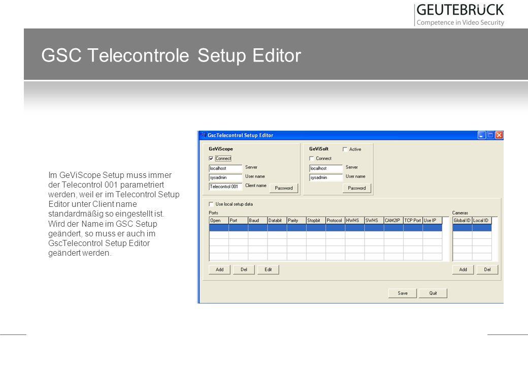GSC Telecontrole Setup Editor Im GeViScope Setup muss immer der Telecontrol 001 parametriert werden, weil er im Telecontrol Setup Editor unter Client