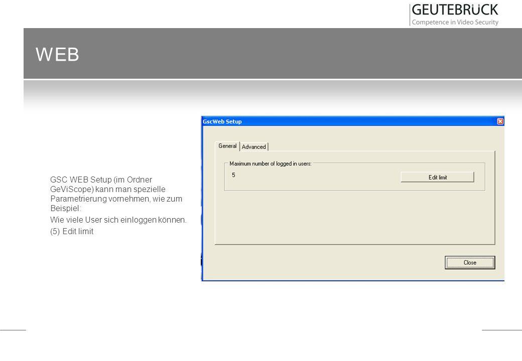 WEB GSC WEB Setup (im Ordner GeViScope) kann man spezielle Parametrierung vornehmen, wie zum Beispiel: Wie viele User sich einloggen können. (5) Edit