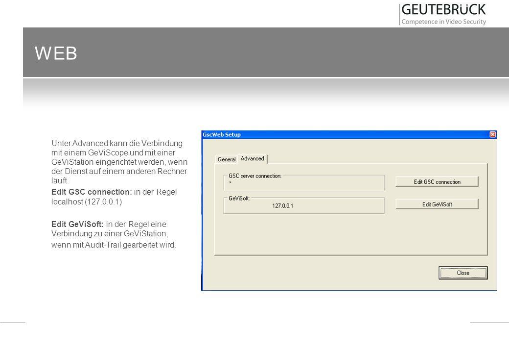 WEB Unter Advanced kann die Verbindung mit einem GeViScope und mit einer GeViStation eingerichtet werden, wenn der Dienst auf einem anderen Rechner lä