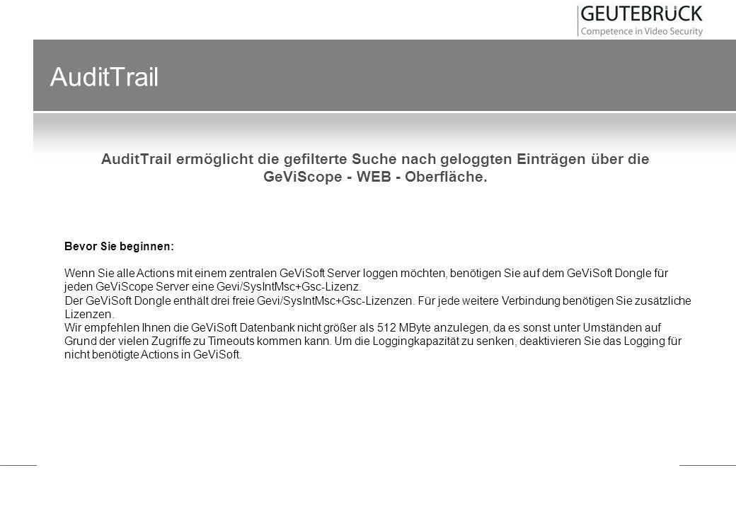 AuditTrail AuditTrail ermöglicht die gefilterte Suche nach geloggten Einträgen über die GeViScope - WEB - Oberfläche. Bevor Sie beginnen: Wenn Sie all