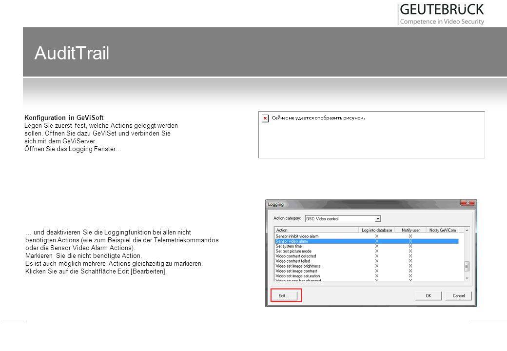 AuditTrail Konfiguration in GeViSoft Legen Sie zuerst fest, welche Actions geloggt werden sollen. Öffnen Sie dazu GeViSet und verbinden Sie sich mit d