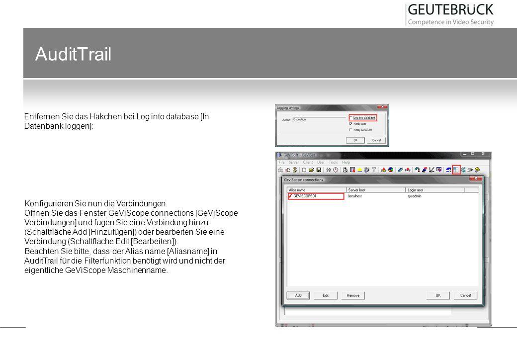 AuditTrail Entfernen Sie das Häkchen bei Log into database [In Datenbank loggen]: Konfigurieren Sie nun die Verbindungen. Öffnen Sie das Fenster GeViS