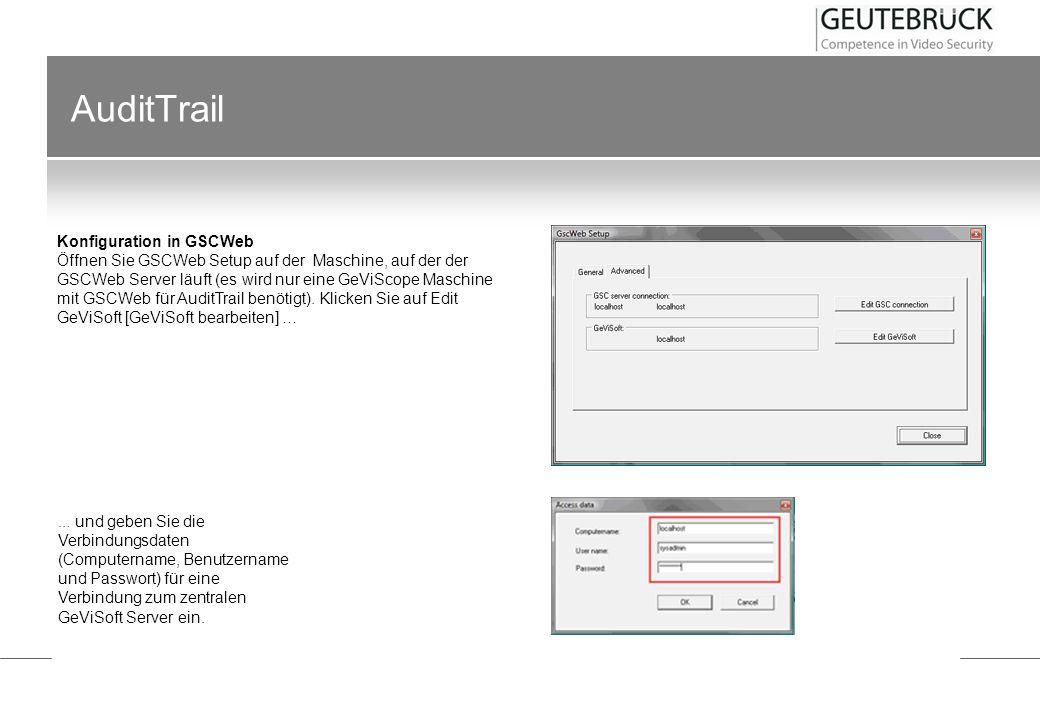 AuditTrail Konfiguration in GSCWeb Öffnen Sie GSCWeb Setup auf der Maschine, auf der der GSCWeb Server läuft (es wird nur eine GeViScope Maschine mit
