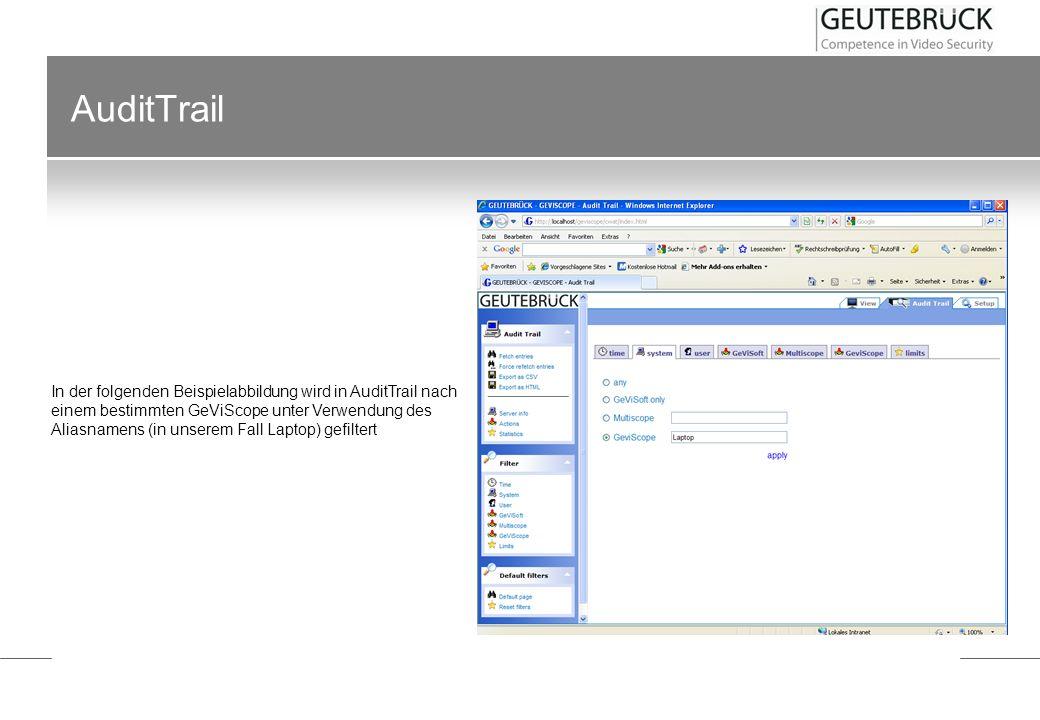 AuditTrail In der folgenden Beispielabbildung wird in AuditTrail nach einem bestimmten GeViScope unter Verwendung des Aliasnamens (in unserem Fall Lap