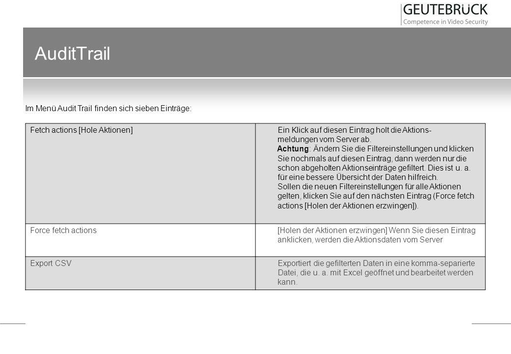 AuditTrail Fetch actions [Hole Aktionen] Ein Klick auf diesen Eintrag holt die Aktions- meldungen vom Server ab. Achtung: Ändern Sie die Filtereinstel