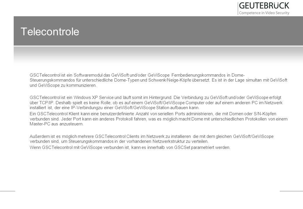 Telecontrole GSCTelecontrol ist ein Softwaremodul das GeViSoft und/oder GeViScope Fernbedienungskommandos in Dome- Steuerungskommandos für unterschied