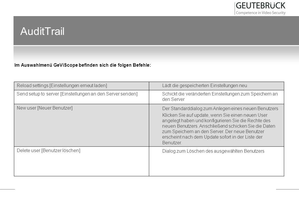 AuditTrail Im Menü Audit Trail finden sich sieben Einträge: Reload settings [Einstellungen erneut laden] Lädt die gespeicherten Einstellungen neu Send