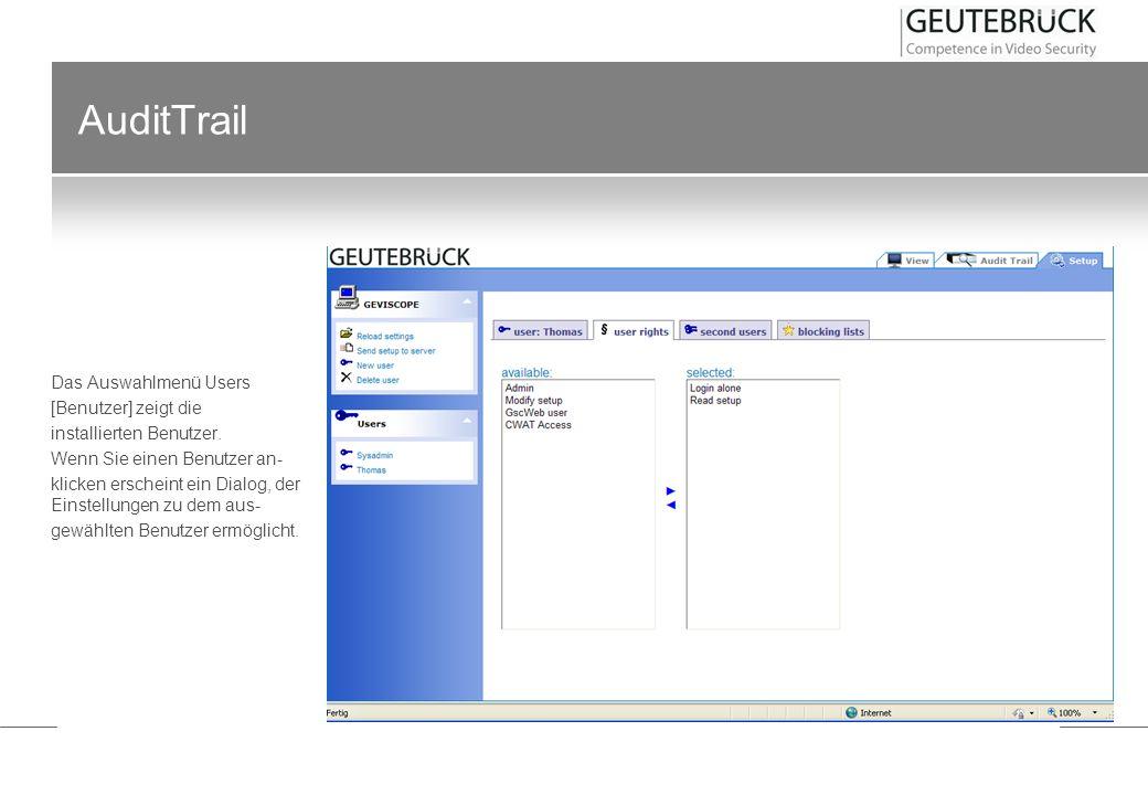 AuditTrail Das Auswahlmenü Users [Benutzer] zeigt die installierten Benutzer. Wenn Sie einen Benutzer an- klicken erscheint ein Dialog, der Einstellun