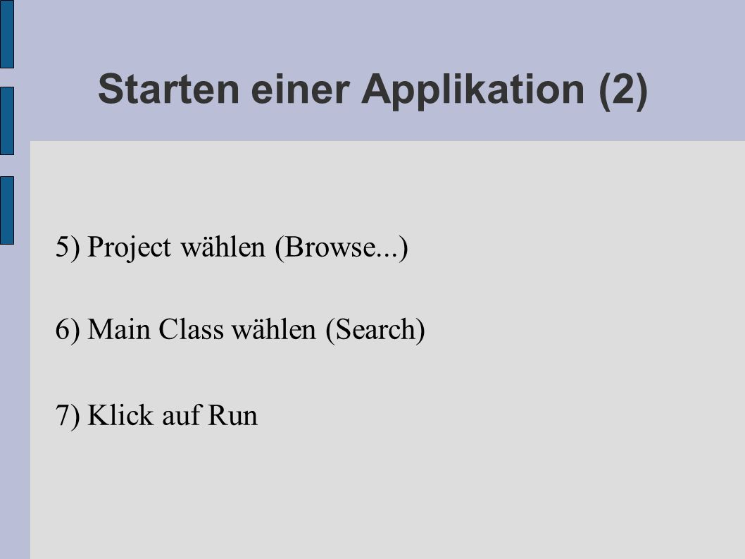 Starten einer Applikation (2) 5) Project wählen (Browse...) 6) Main Class wählen (Search) 7) Klick auf Run