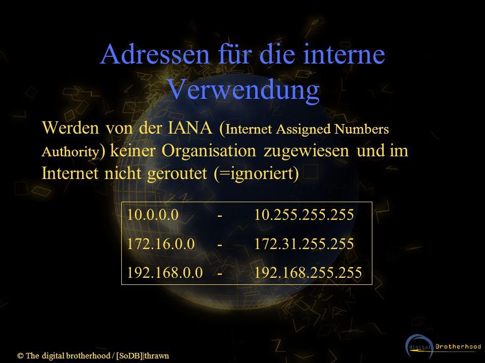 © The digital brotherhood / [SoDB]|thrawn Adressen für die interne Verwendung Werden von der IANA ( Internet Assigned Numbers Authority ) keiner Organ