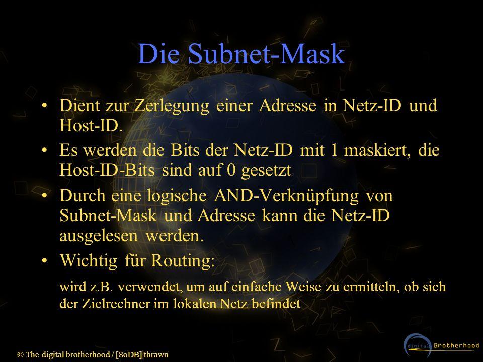 © The digital brotherhood / [SoDB]|thrawn Die Subnet-Mask Dient zur Zerlegung einer Adresse in Netz-ID und Host-ID. Es werden die Bits der Netz-ID mit