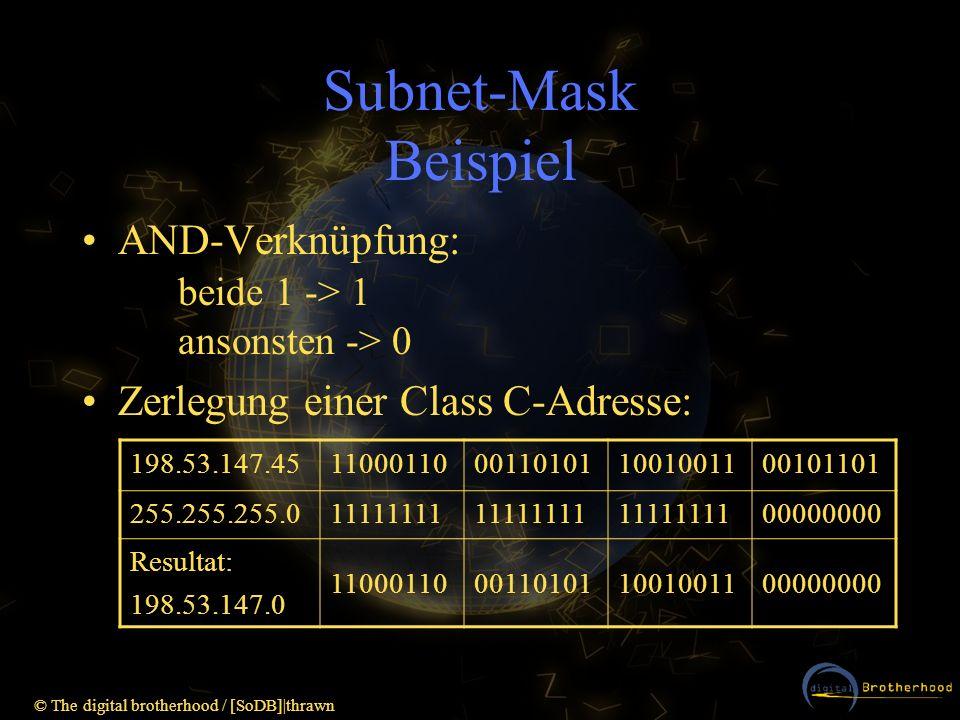 © The digital brotherhood / [SoDB]|thrawn Subnet-Mask Beispiel AND-Verknüpfung: beide 1 -> 1 ansonsten -> 0 Zerlegung einer Class C-Adresse: 198.53.14
