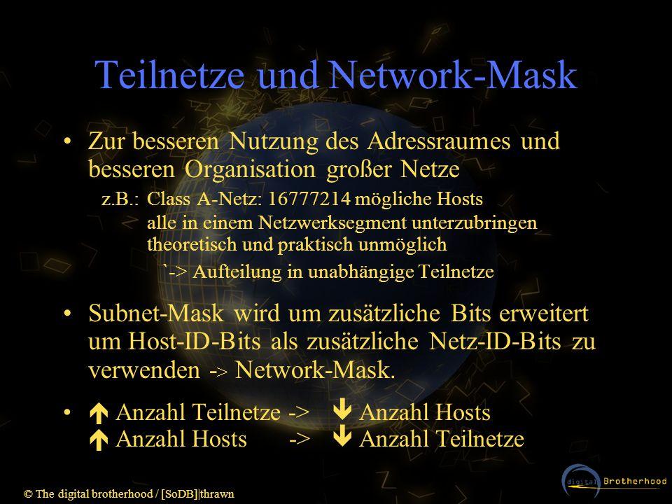 © The digital brotherhood / [SoDB]|thrawn Teilnetze und Network-Mask Zur besseren Nutzung des Adressraumes und besseren Organisation großer Netze z.B.