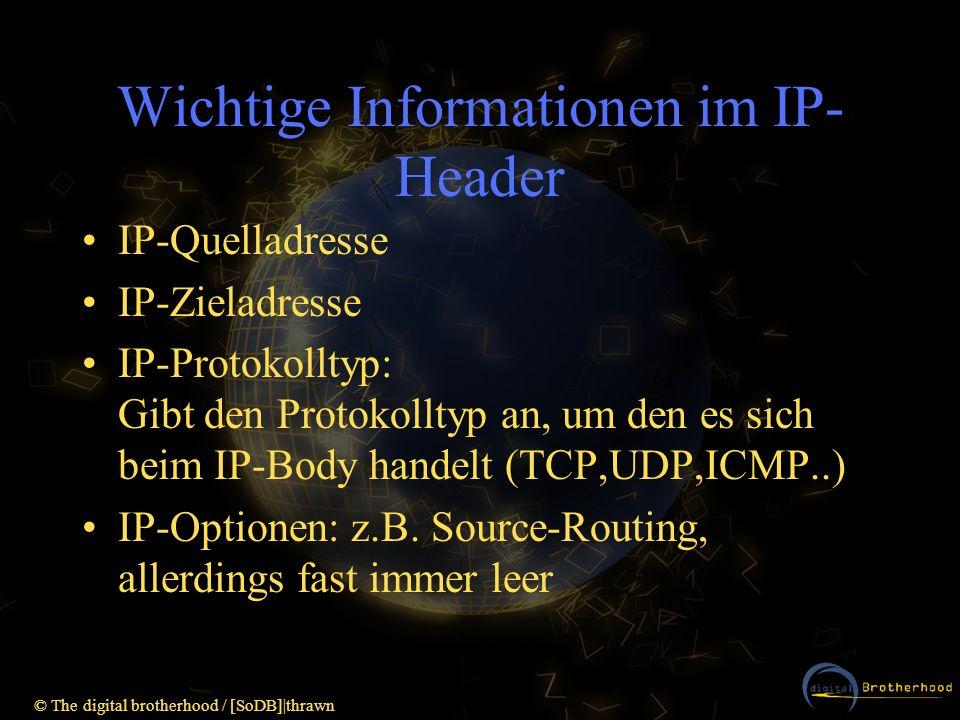 © The digital brotherhood / [SoDB]|thrawn Wichtige Informationen im IP- Header IP-Quelladresse IP-Zieladresse IP-Protokolltyp: Gibt den Protokolltyp a