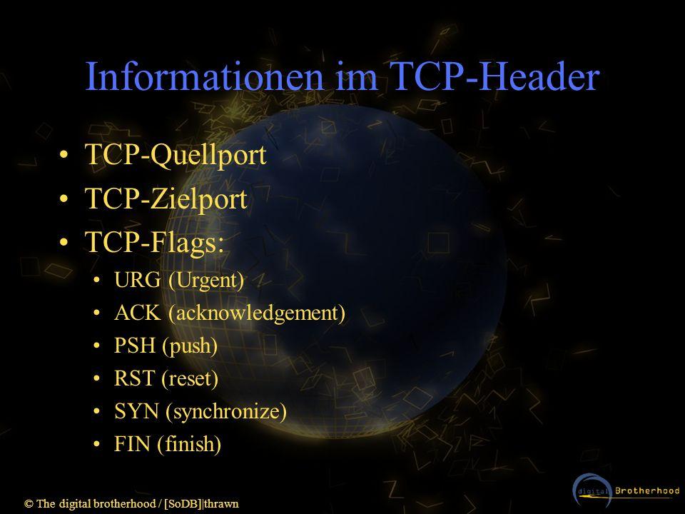 © The digital brotherhood / [SoDB]|thrawn Informationen im TCP-Header TCP-Quellport TCP-Zielport TCP-Flags: URG (Urgent) ACK (acknowledgement) PSH (pu