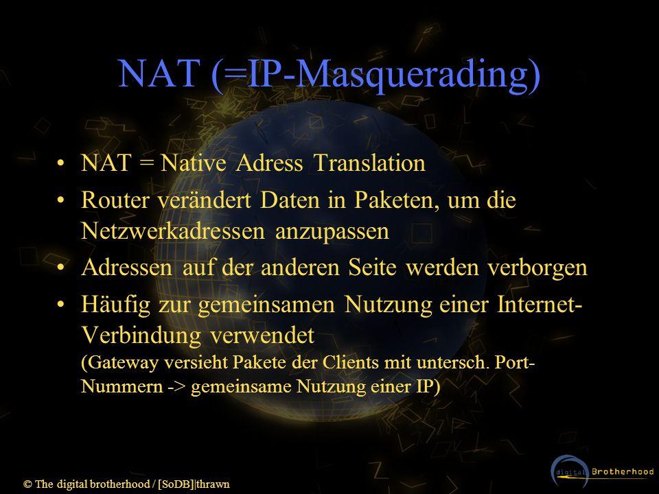 © The digital brotherhood / [SoDB]|thrawn NAT (=IP-Masquerading) NAT = Native Adress Translation Router verändert Daten in Paketen, um die Netzwerkadr