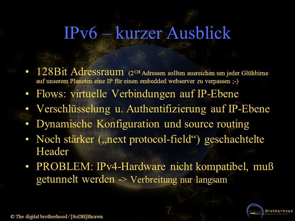 © The digital brotherhood / [SoDB]|thrawn IPv6 – kurzer Ausblick 128Bit Adressraum (2 128 Adressen sollten ausreichen um jeder Glühbirne auf unserem P