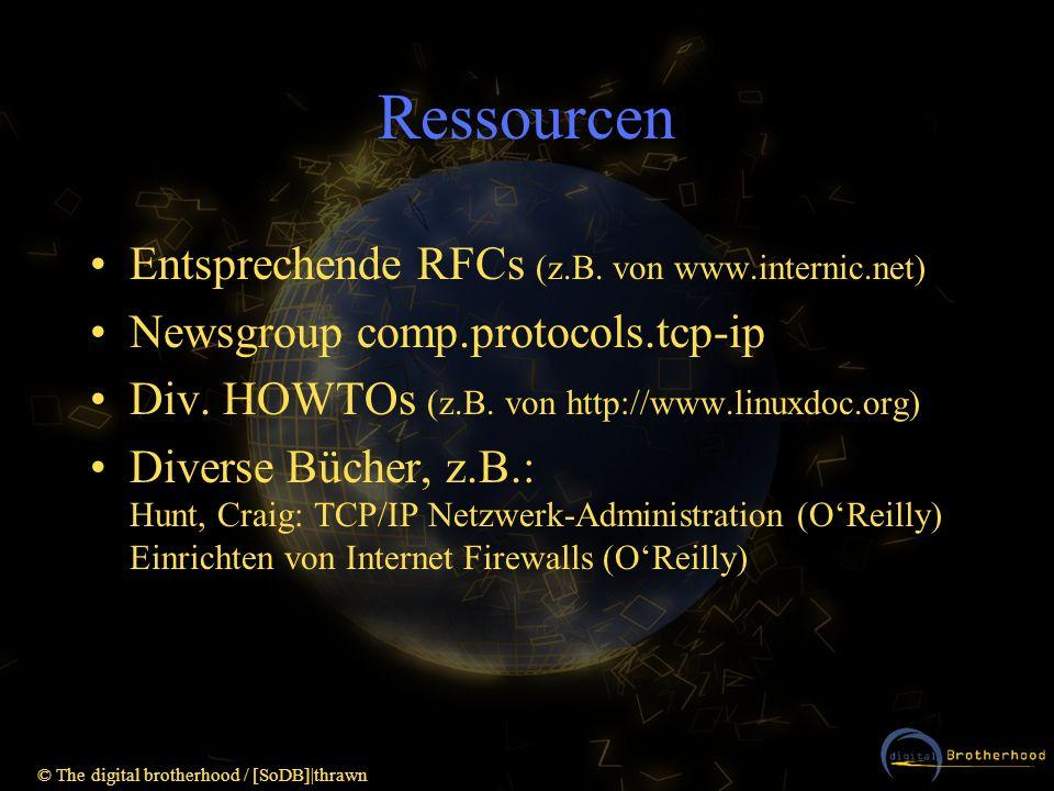 © The digital brotherhood / [SoDB]|thrawn Ressourcen Entsprechende RFCs (z.B. von www.internic.net) Newsgroup comp.protocols.tcp-ip Div. HOWTOs (z.B.