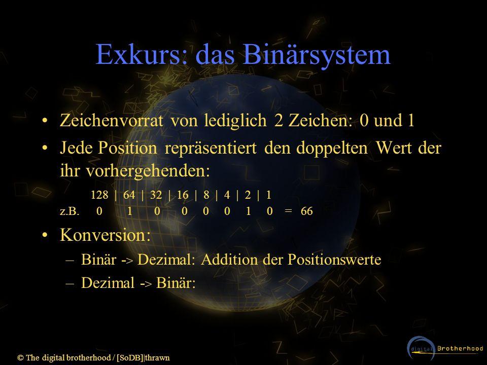 © The digital brotherhood / [SoDB]|thrawn Exkurs: das Binärsystem Zeichenvorrat von lediglich 2 Zeichen: 0 und 1 Jede Position repräsentiert den doppe