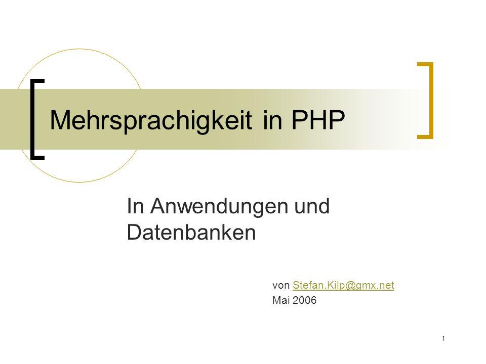 1 Mehrsprachigkeit in PHP In Anwendungen und Datenbanken von Stefan.Kilp@gmx.netStefan.Kilp@gmx.net Mai 2006