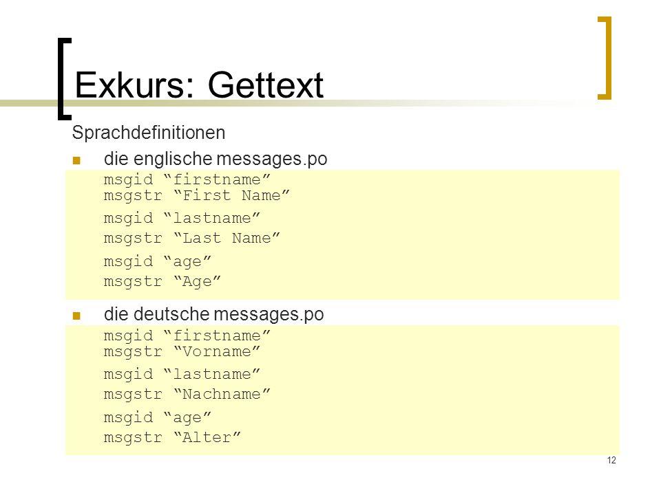 12 Exkurs: Gettext Sprachdefinitionen die englische messages.po msgid firstname msgstr First Name msgid lastname msgstr Last Name msgid age msgstr Age