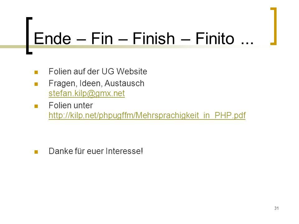 31 Ende – Fin – Finish – Finito... Folien auf der UG Website Fragen, Ideen, Austausch stefan.kilp@gmx.net stefan.kilp@gmx.net Folien unter http://kilp