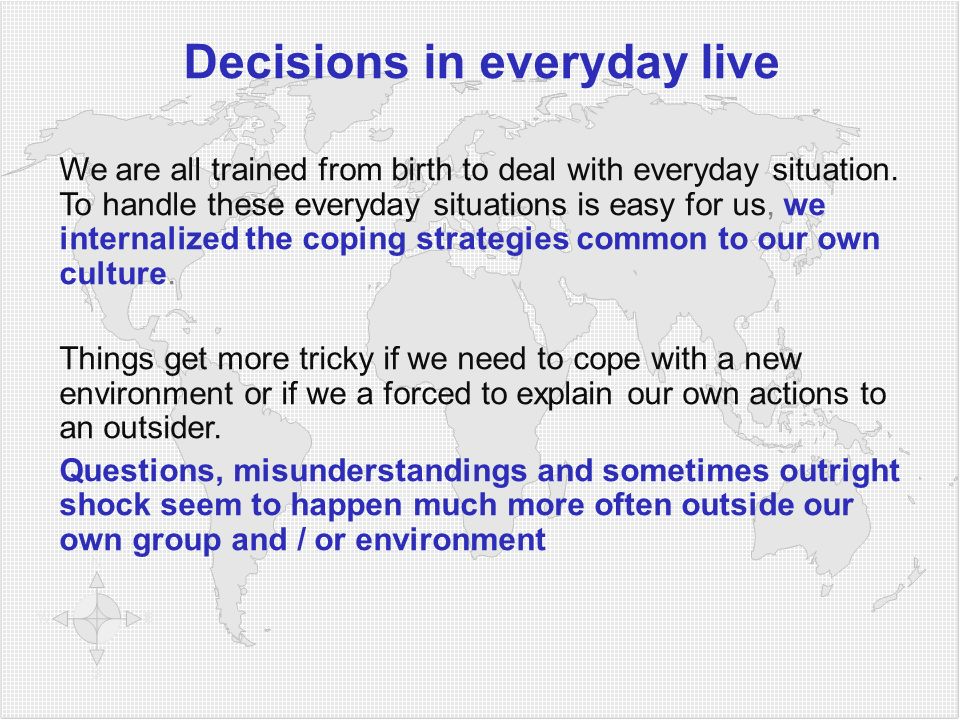 Decisions in everyday live We are all trained from birth to deal with everyday situation. To handle these everyday situations is easy for us, we inter
