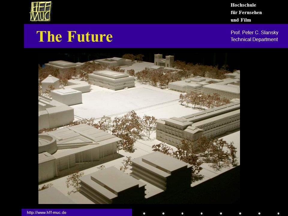 http://www.hff-muc.de The Future Hochschule für Fernsehen und Film Prof. Peter C. Slansky Technical Department