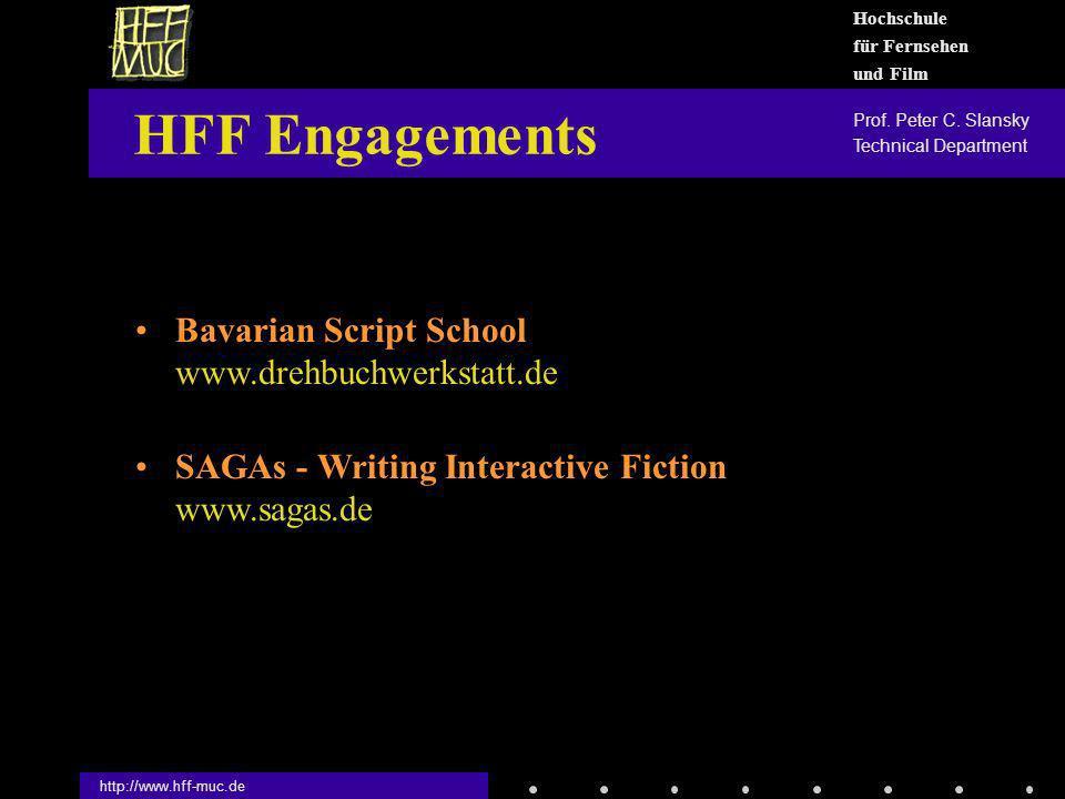 HFF Engagements http://www.hff-muc.de Bavarian Script School www.drehbuchwerkstatt.de SAGAs - Writing Interactive Fiction www.sagas.de Hochschule für Fernsehen und Film Prof.