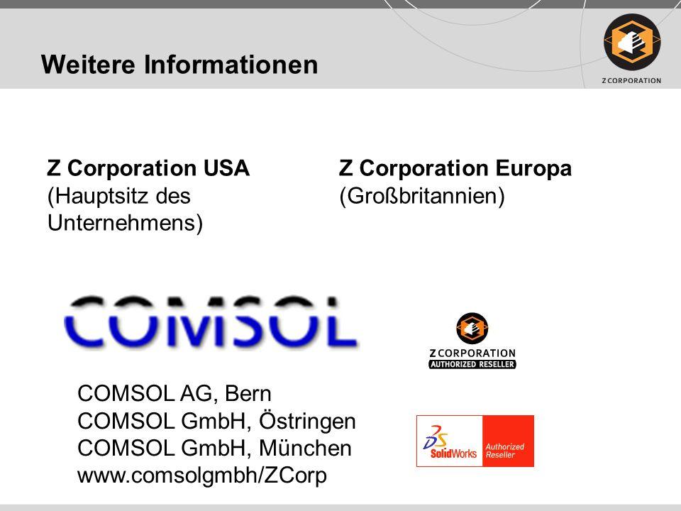 Weitere Informationen Z Corporation USA (Hauptsitz des Unternehmens) Z Corporation Europa (Großbritannien) COMSOL AG, Bern COMSOL GmbH, Östringen COMS