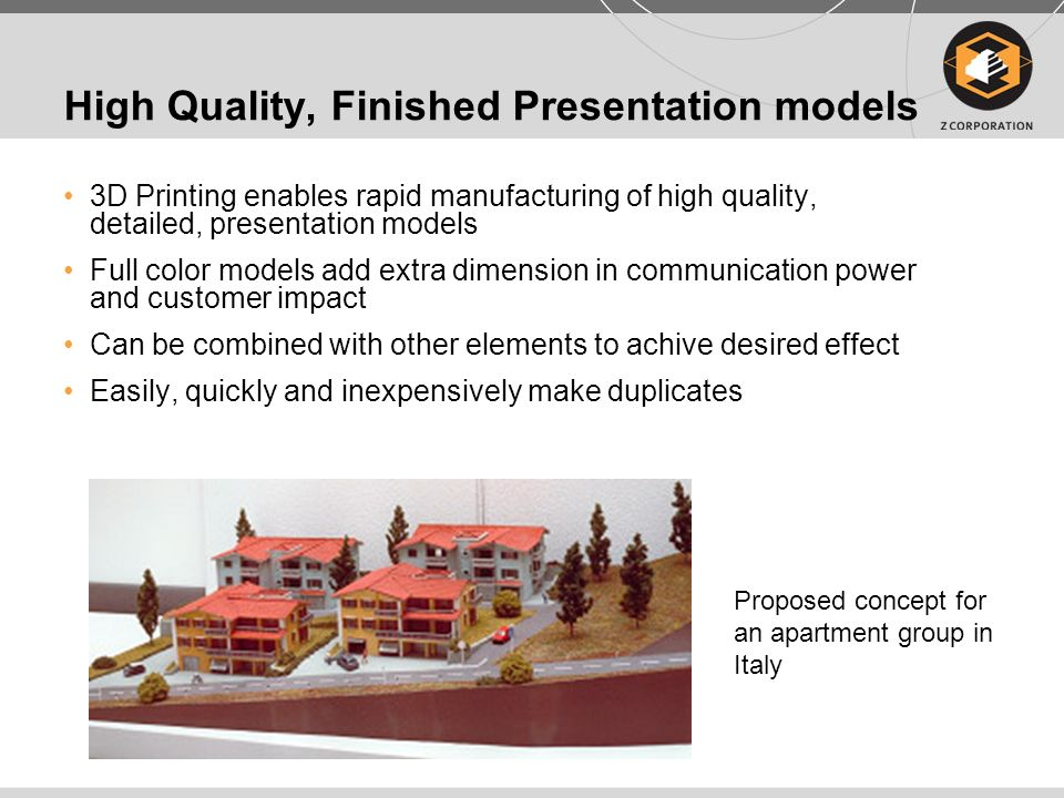High Quality, Finished Presentation models 3D Printing enables rapid manufacturing of high quality, detailed, presentation models Full color models ad